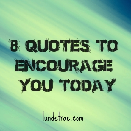 8quotestoencourageyou