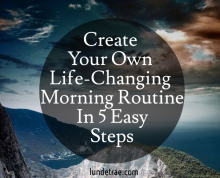 create your own life changing morning routine